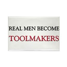 Real Men Become Toolmakers Rectangle Magnet