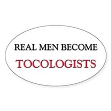 Real Men Become Tocologists Oval Decal