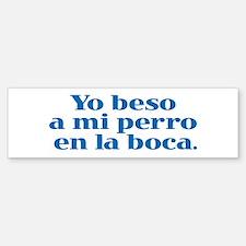I Kiss My Dog (Spanish) Bumper Bumper Bumper Sticker