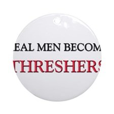 Real Men Become Threshers Ornament (Round)