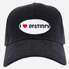 I LOVE DESTINEY Baseball Hat