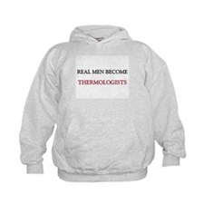 Real Men Become Thermologists Hoodie