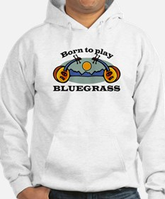 BORN TO PLAY BLUEGRASS Hoodie