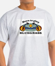 BORN TO PLAY BLUEGRASS T-Shirt