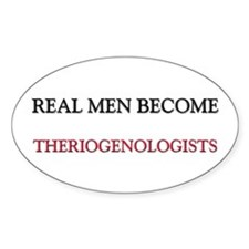 Real Men Become Theriogenologists Oval Decal