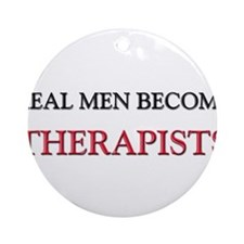 Real Men Become Therapists Ornament (Round)