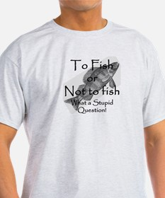 To Fish or Not to Fish T-Shirt