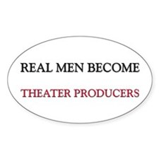 Real Men Become Theater Producers Oval Decal