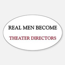 Real Men Become Theater Directors Oval Decal