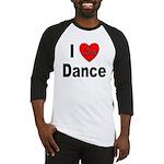 I Love Dance Baseball Jersey