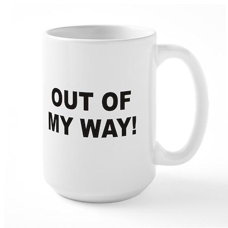 Out Of My Way Large Mug