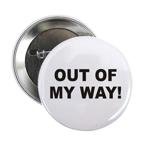 "Out Of My Way 2.25"" Button (100 pack)"