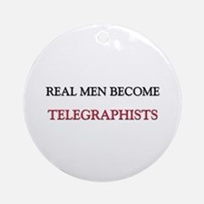 Real Men Become Telegraphists Ornament (Round)
