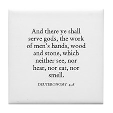 DEUTERONOMY  4:28 Tile Coaster