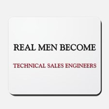 Real Men Become Technical Sales Engineers Mousepad