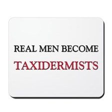 Real Men Become Taxidermists Mousepad