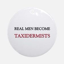 Real Men Become Taxidermists Ornament (Round)