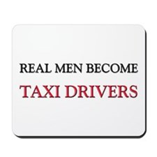 Real Men Become Taxi Drivers Mousepad