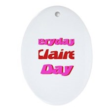 Everyday is Claire Day Oval Ornament