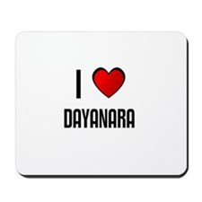 I LOVE DAYANARA Mousepad