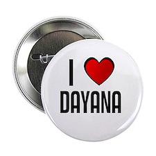 I LOVE DAYANA Button