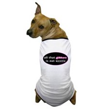 all that glitters is not westie Dog T-Shirt