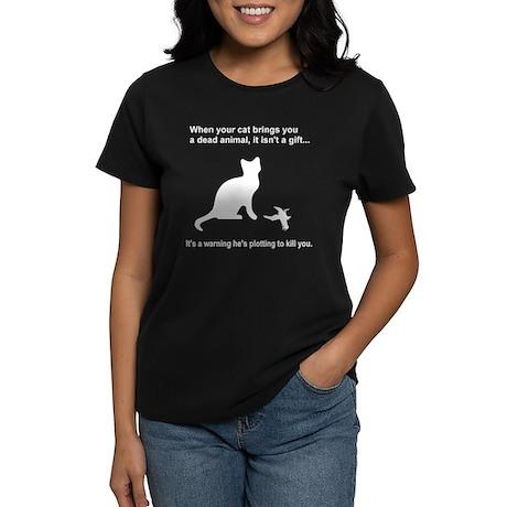 Your Cat is Plotting to Kill You Women's Dark T-Sh