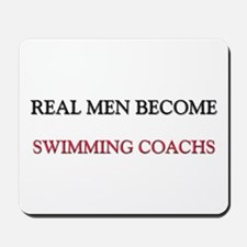 Real Men Become Swimming Coachs Mousepad