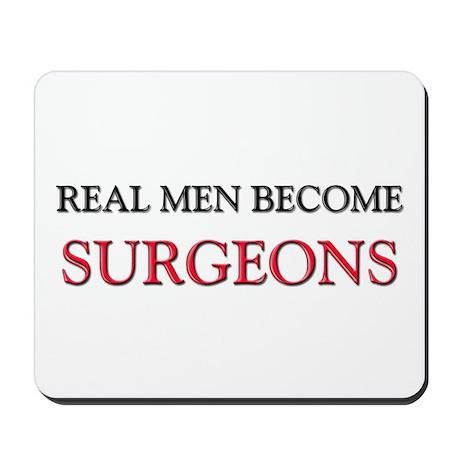 Real Men Become Surgeons Mousepad