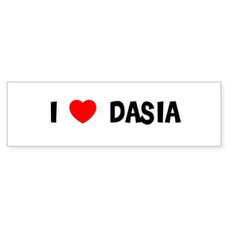 I LOVE DASIA Bumper Sticker
