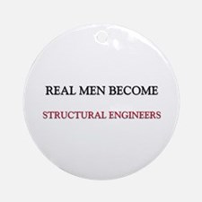 Real Men Become Structural Engineers Ornament (Rou