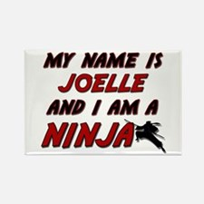 my name is joelle and i am a ninja Rectangle Magne
