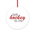 Talk hockey script Ornament (Round)