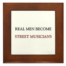 Real Men Become Street Musicians Framed Tile