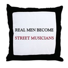 Real Men Become Street Musicians Throw Pillow