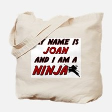 my name is joan and i am a ninja Tote Bag