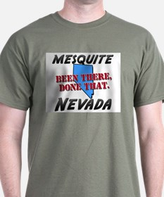 mesquite nevada - been there, done that T-Shirt