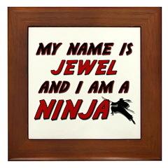 my name is jewel and i am a ninja Framed Tile