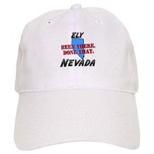 ely nevada - been there, done that Baseball Cap