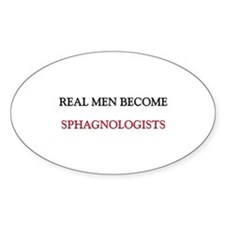 Real Men Become Sphagnologists Oval Decal