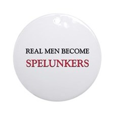 Real Men Become Spelunkers Ornament (Round)