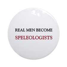 Real Men Become Speleologists Ornament (Round)