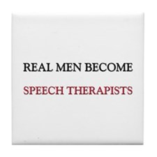 Real Men Become Speech Therapists Tile Coaster