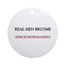 Real Men Become Speech Pathologists Ornament (Roun