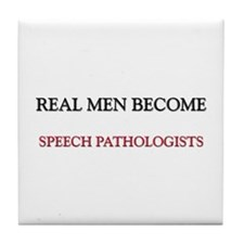 Real Men Become Speech Pathologists Tile Coaster