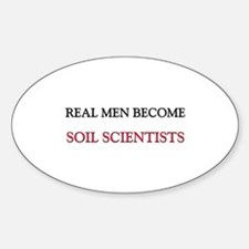 Real Men Become Soil Scientists Oval Decal
