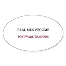 Real Men Become Software Trainers Oval Decal