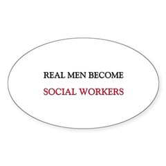 Real Men Become Social Workers Oval Sticker