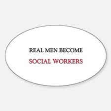 Real Men Become Social Workers Oval Decal