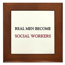 Real Men Become Social Workers Framed Tile